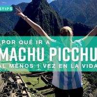 ¿Por qué ir a Machu Picchu al menos una vez en tu vida?